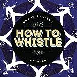 How to Whistle: Stories | Gregg Shapiro