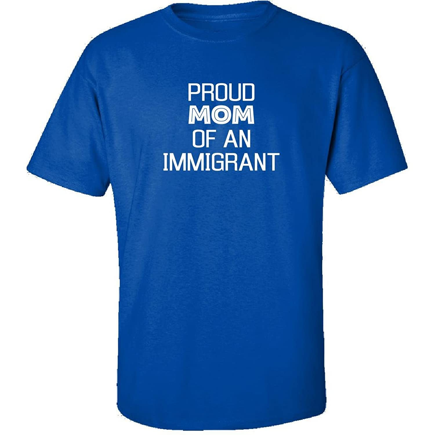 Proud Mom Of An Immigrant No Ban And No Wall - Adult Shirt