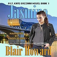 Jasmine: A Lt. Kate Gazzara Novel, Book 1 Audiobook by Blair Howard Narrated by Angel Clark