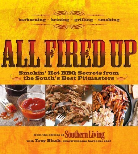 All Fired Up: Smokin' Hot BBQ Secrets from the South's Best Pitmasters (Paperback) - Common by With Editors of Southern Living Magazine By (author) Troy Black (Paperback)