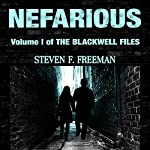 Nefarious: The Blackwell Files, Book 1 | Steven F. Freeman
