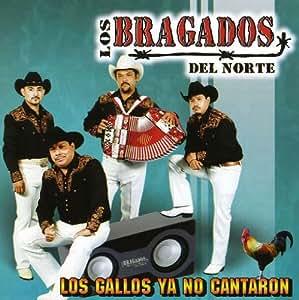 Los Bragados Del Norte - Los Gallos Ya No Cantaron - Amazon.com Music