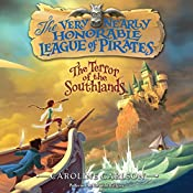 The Terror of the Southlands: The Very Nearly Honorable League of Pirates, Book 2   Caroline Carlson