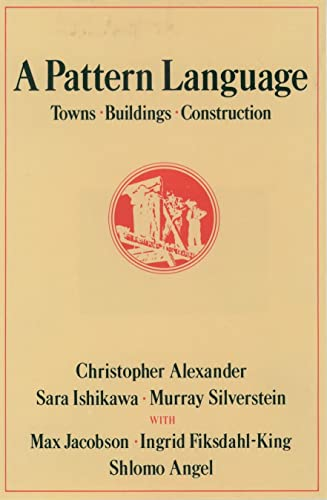 A Pattern Language: Towns; Buildings; Construction (Center for Environmental Structure Series)