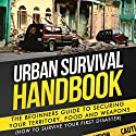 Urban Survival Handbook: The Beginners Guide to Securing Your Territory, Food and Weapons (How to Survive Your First Disaster) Audiobook by  Urban Survival Handbook Narrated by Dave Wright
