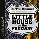 Little House on the Freeway: Help for the Hurried Home | Dr. Tim Kimmel