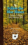 Follow the Blue Blazes: A Guide To Hiking Ohio s Buckeye Trail (Ohio Bicentennial)