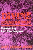 Divine Disenchantment : Deconverting from New Religions, Jacobs, Janet L., 0253323967