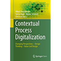 Contextual Process Digitalization: Changing Perspectives – Design Thinking – Value-Led Design (English Edition)