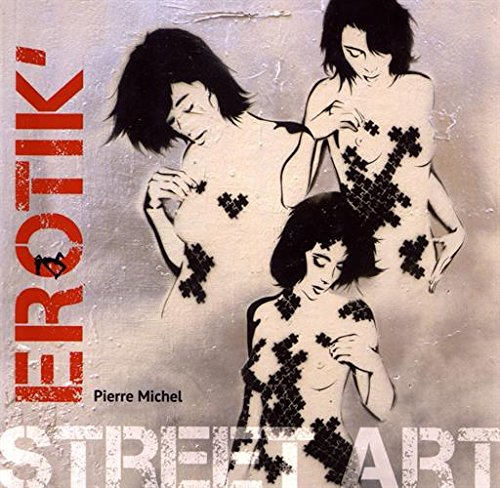 ErotiK' Street Art Broché – 3 octobre 2016 Cyrille Benhamou Ariane Pasco Anne Gallien Dominique Decobecq