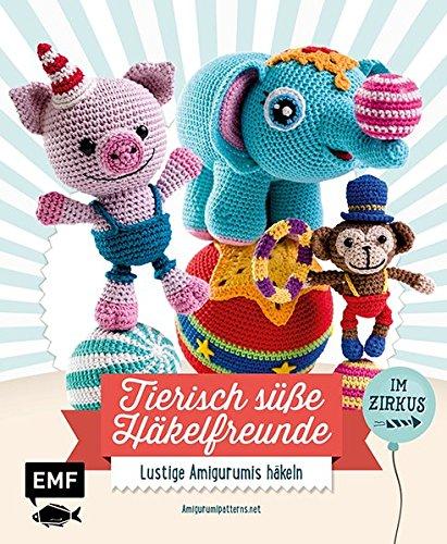 Tierisch süße Häkelfreunde im Zirkus: Lustige Amigurumis häkeln