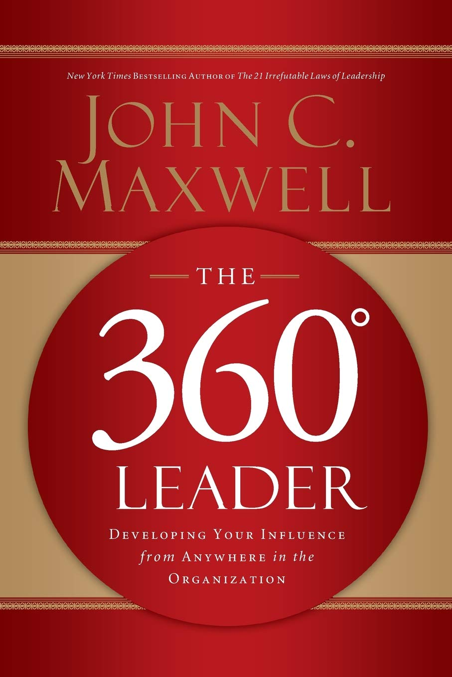The 360 Degree Leader: Developing Your Influence from Anywhere in the  Organization: John C. Maxwell: 9789861278582: Amazon.com: Books
