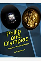 Philip and Olympias: A Novel of Ancient Macedon Kindle Edition