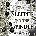 The Sleeper and the Spindle Hörbuch von Neil Gaiman Gesprochen von: Julian Rhind-Tutt, Lara Pulver, Niamh Walsh, Adjoa Andoh, Peter Forbes, John Sessions, Michael Maloney