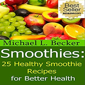 Smoothies: 25 Healthy Smoothie Recipes for Better Health Audiobook