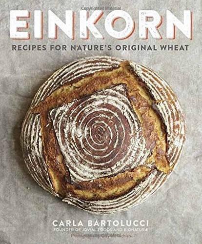 Einkorn: Recipes for Nature's Original Wheat (Whole Wheat Pasta Recipes compare prices)