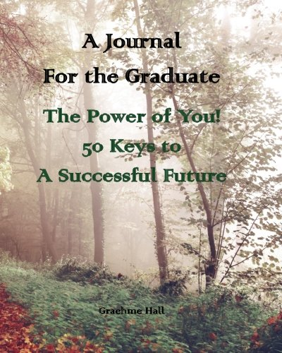 Download A Journal for the Graduate: The Power of You!: 50 Keys to a Successful Future pdf