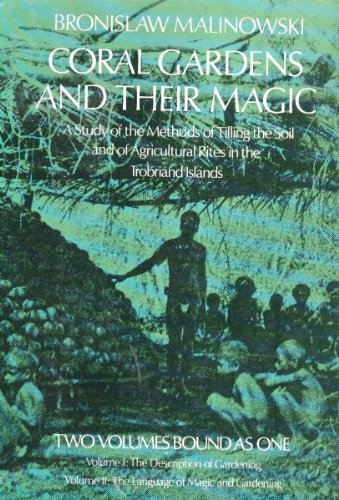 Coral Gardens And Their Magic: A Study of the Methods of Tilling the Soil and of Agricultural Rites in the Trobriand Islands: Two Volumes Bound As - Magic Coral