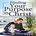 Finding Your Purpose in Christ Audiobook by Matthew Robert Payne Narrated by Rick Vaught