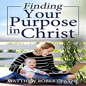 Finding Your Purpose in Christ Audiobook