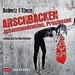 Arschbacken zusammenkneifen, Prinzessin! | Mirco Buchwitz,Rikje Stanze