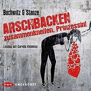 Arschbacken zusammenkneifen, Prinzessin! Audiobook