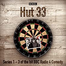 Hut 33: The Complete Series 1-3: The Hit BBC Radio 4 Comedy Radio/TV Program by James Cary Narrated by Alex Macqueen, Fergus Craig, Lill Roughley, Olivia Colman, Robert Bathurst, Tom Goodman-Hill