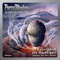 Raumschiff des Mächtigen (Perry Rhodan Silber Edition 104)