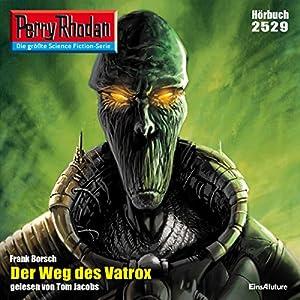 Der Weg des Vatrox (Perry Rhodan 2529) Hörbuch
