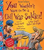 You Wouldn't Want to Be a Civil War Soldier!, Thomas Ratliff, 0531245039