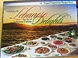 Lebanese Delights: The Art of Lebanese Cuisine Vegan/Vegetarian Recipe Book