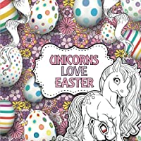 Unicorns Love Easter: A Creative Unicorn Colouring Book for Children