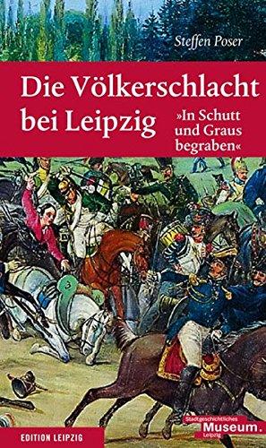 Die Völkerschlacht bei Leipzig: 'In Schutt und Graus begraben'