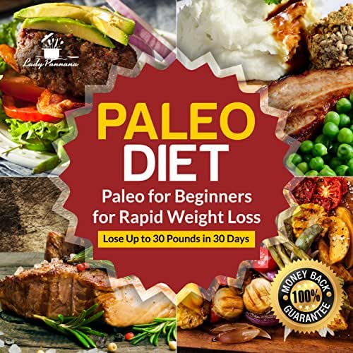 Paleo Diet: Paleo for Beginners for Rapid Weight Loss: Lose Up to 30 Pounds in 30 Days (Paleo Diet Recipes, Paleo Diet Cookbook, Paleo Principles, Paleo)