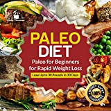 #8: Paleo Diet: Paleo for Beginners for Rapid Weight Loss: Lose Up to 30 Pounds in 30 Days (Paleo Diet Recipes, Paleo Diet Cookbook, Paleo Principles, Paleo)
