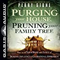 Purging Your House, Pruning Your Family Tree: How to Rid Your Home and Family of Demonic Influence and Generational Depression Audiobook by Perry Stone Narrated by Brandon Batchelar