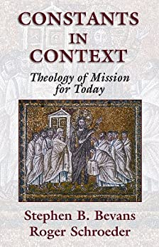 Constants in Context:  A Theology of Mission for Today (American Society of Missiology Series) by [Stephen B. Bevans]