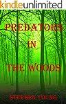 PREDATORS IN THE WOODS. True Stories....