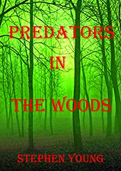 PREDATORS IN THE WOODS. True Stories. Encounters with Creatures of the unknown. by [Young, Stephen]