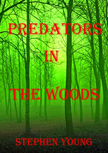 PREDATORS IN THE WOODS. True Stories. Encounters with Creatures of the unknown.