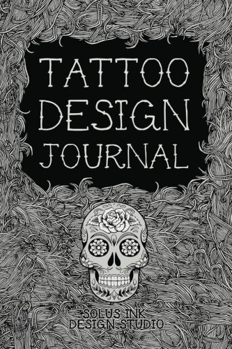 Tattoo Design Journal: Personal Tattoo Idea Planner (Tattoo Sketchbooks)