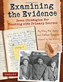 Examining the Evidence: Seven Strategies for Teaching with Primary Sources (Maupin House)