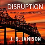 Disruption: A River of Secrets and Betrayal | J. B. Jamison