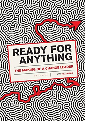 Ready for Anything: The Making of A Change Leader