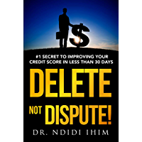 DELETE not DISPUTE!: Credit Repair Collection Medical Bills College University Finacial Aid New Mom Personal Finance Paying Collections Debt Reduction ... Loan Auto Finance Bankrupt (English Edition)
