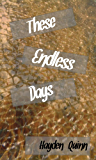 These Endless Days