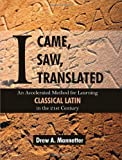 I Came, I Saw, I Translated: An Accelerated Method for Learning Classical Latin in the 21st Century, Drew A. Mannetter, 161233511X