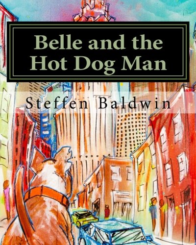 Belle and the Hot Dog Man: A true story about a very special dog and her human