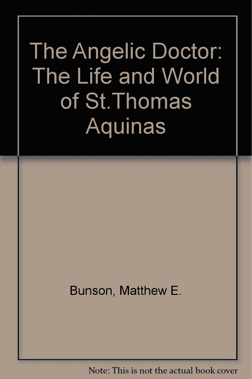The Angelic Doctor: The Life And World Of St Thomas Aquinas: Matthew  Bunson: 9780879735524: Amazon: Books