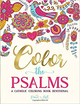 Color The Psalms Catholic Coloring Devotional Religious Inspirational Bible Verse Books For Grown Ups Drawn To Faith Adult